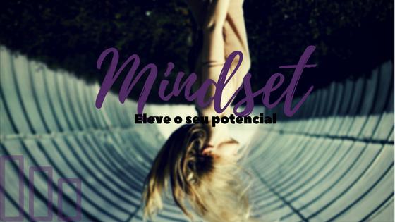 Mindset: Eleve o seu Potencial