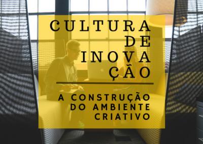 Cultura de Inovação: A construção do ambiente criativo