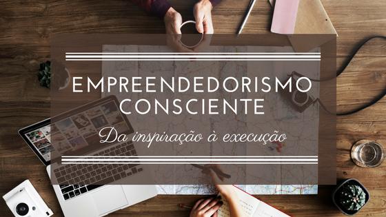 Empreendedorismo Consciente: Da inspiração à execução